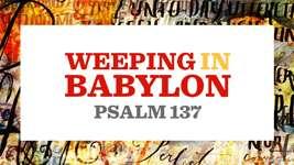 Weeping in Babylon